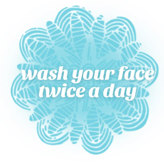 wash your face twice a day