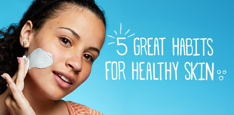 5 Habits for healthy skin